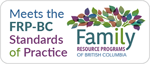 This program fully meets and is committed to the Standards of Practice set by the Family Resource Programs of BC (FRP-BC)